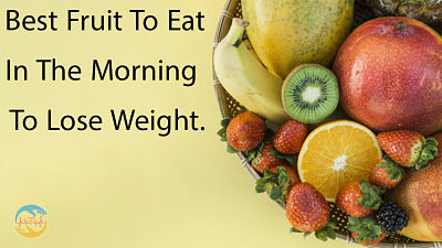 Best Fruit To Eat in The Morning To Lose Weight.