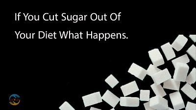 If You Cut Sugar Out Of Your Diet What Happens.